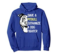 Save A Pitbull Euthanize A Dog Fighter Cool Shirts Hoodie Royal Blue