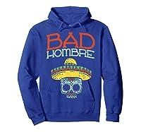 Bad Hombre Cinco De Mayo Sugar Skull Mexican Gift Shirts Hoodie Royal Blue