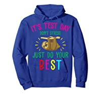 Best Saying Test Day Gift Tea Sloth Lover Shirts Hoodie Royal Blue