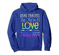 Dear Parents Tag You're It Love Teas Funny Tea Gift Premium T-shirt Hoodie Royal Blue