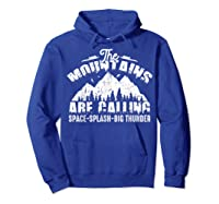 The Mountains Are Calling Space Splash Big Thunder Shirts Hoodie Royal Blue