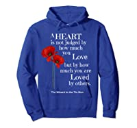 Wizard Of Oz Quote A Heart Is Not Judged Wizard To Tin Man Shirts Hoodie Royal Blue