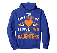 You Don't Scare Me I Have Two Daughters Father's Day T-shirt Hoodie Royal Blue