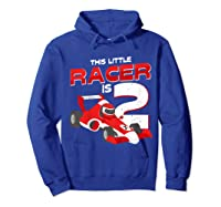 Race Car 2nd Birthday I This Little Racer Is 2 Years Old Shirts Hoodie Royal Blue