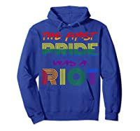 The First Pride Was A Riot Gay Lgbt Rights Shirts Hoodie Royal Blue