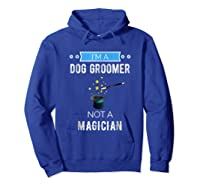 I'm A Dog Groomer Not A Magician Occupation Shirts Hoodie Royal Blue