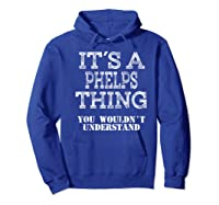 Its A Phelps Thing You Wouldnt Understand Matching Family Shirts Hoodie Royal Blue