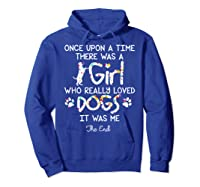 Once Upon A Time There Was A Girl Who Really Loved Dogs Gift Shirts Hoodie Royal Blue
