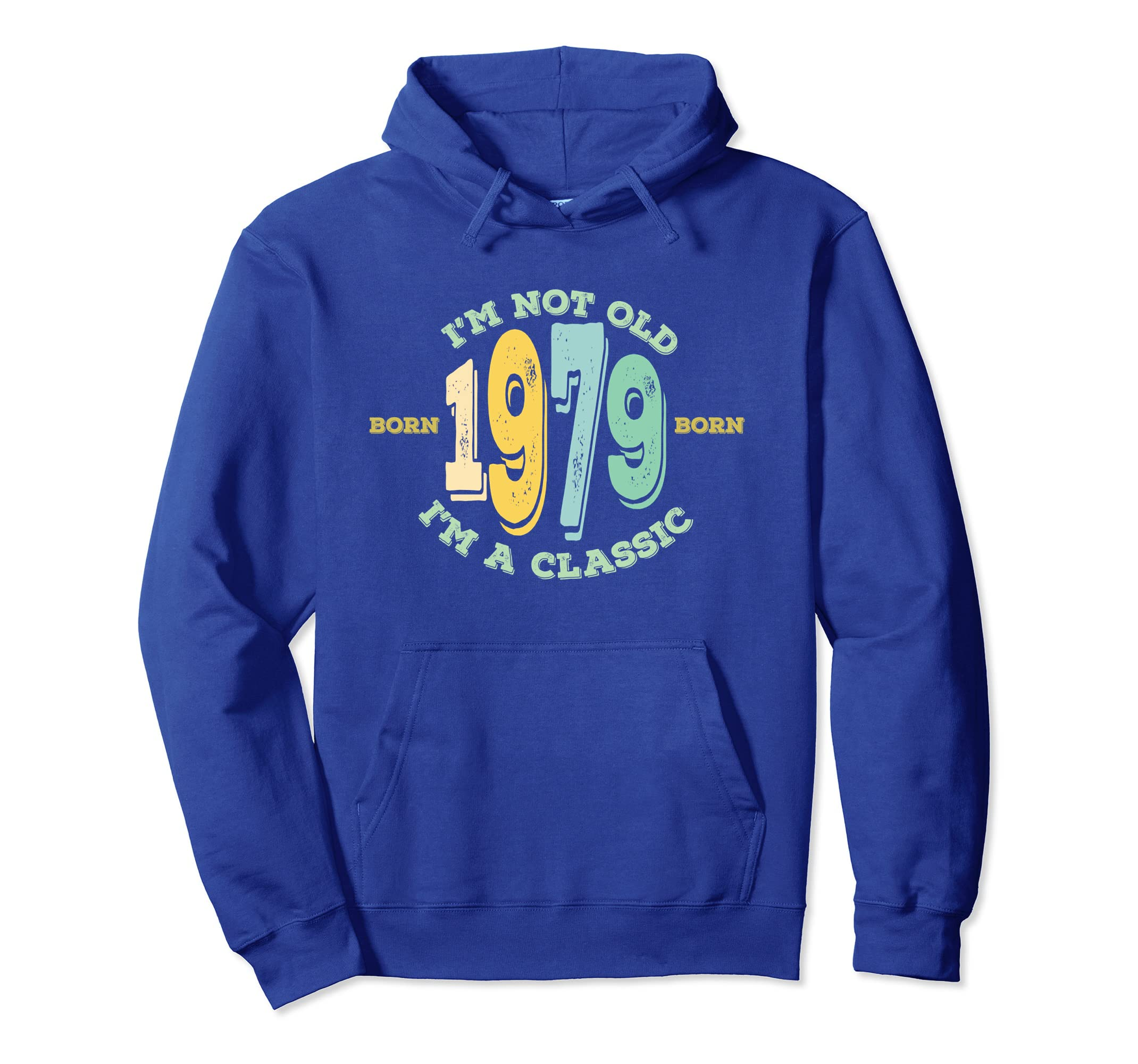 1979 Born 39th Birthday Hoodie   I'm Not Old I'm A Classic-ln