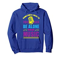 Be Alone With My Music Funny Musical Lover Listen Tunes Premium T-shirt Hoodie Royal Blue