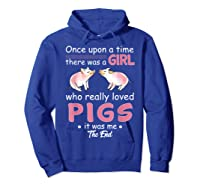Once Upon A Time There Was A Girl Loved Pigs Shirt Hoodie Royal Blue