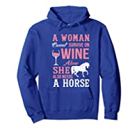 A Woman Can't Survive On Wine Alone She Also Needs A Horse Premium T-shirt Hoodie Royal Blue