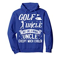 Golf Uncle Just Like A Normal Uncle Except Much Cooler Shirt Hoodie Royal Blue