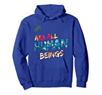 We Are All Human Beings Political Resistance Shirts Hoodie Royal Blue