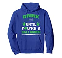 Funny Drink Until You're A Gallagher St Patricks Day Shirts Hoodie Royal Blue
