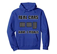 Real Cars Have 3 Pedals Design For All Self Shifter Shirts Hoodie Royal Blue
