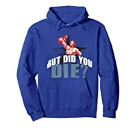 But Did You Die Kettlebell Workout Gym Ness Lifting Premium T-shirt Hoodie Royal Blue