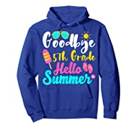 Goodbye 5th Grade Hello Summer Funny Teas Gifts Shirts Hoodie Royal Blue