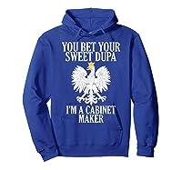 Polish American Cabinet Maker Polish Eagle Roots Polska Gift Shirts Hoodie Royal Blue