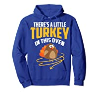There's A Little Turkey In This Oven Shirt Thanksgiving Gift Hoodie Royal Blue
