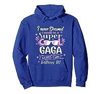 I Never Dreamed I'm A Super Cool Gaga Grandma Gift Shirts Hoodie Royal Blue
