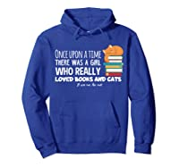 Once Upon A Time There Was A Girl Loved Books Cats Shirt Hoodie Royal Blue