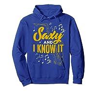 Saxy And I Know It - Saxophone Player Shirt Jazz Band Tshirt Hoodie Royal Blue