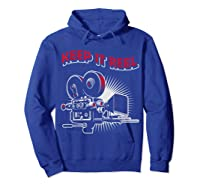 Funny Keep It Real Filmmakers Film Lovers Gift Shirts Hoodie Royal Blue
