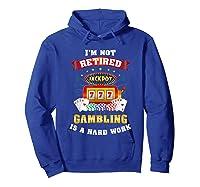 S Gambling Retiree T Shirt Funny Casino Shirts Hoodie Royal Blue