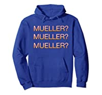 Mueller Hurry Up Robert Mueller Anti Trump Shirts Hoodie Royal Blue