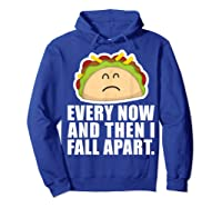 Every Now Then I Fall Apart Funny Taco Shirts Hoodie Royal Blue