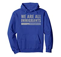 We Are All Immigrants Political Protest Shirts Hoodie Royal Blue