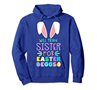 Will Trade Sister For Eggs Happy Easter Girls Shirts Hoodie Royal Blue