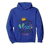 Beaching Not Teaching Funny Vacation Summer Tea Gift T-shirt Hoodie Royal Blue