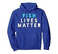 Fish Lives Matter T-shirt Sea Ocean Tshirt Micro Plastic Tee Hoodie Royal Blue