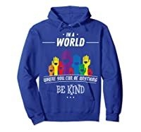 You Can Be Anything Be Kind Choose Kindness Gift Shirts Hoodie Royal Blue