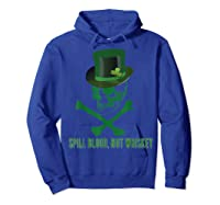 Spill Blood Not Whiskey Irish Drinking Skull And Bones Shirts Hoodie Royal Blue