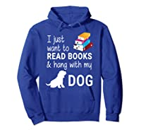 Just Want To Read Books And Hang With My Dog Shirts Hoodie Royal Blue