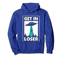 Funny Get In Loser Alien T-shirt Aliens Extraterrestrial Tee Hoodie Royal Blue