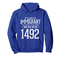 1492 Columbus Day Funny Immigrant Too T-shirt Hoodie Royal Blue