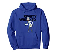 Rick And Morty Riggity Wrecked Shirts Hoodie Royal Blue