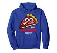 I'm A Supreme Friend - Funny Pizza Pun Shirt Hoodie Royal Blue
