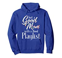 Just A Good Mom With A Hood Playlist Shirts Hoodie Royal Blue