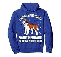 Work Hard So My Saint Bernard Can Have Better Life Shirts Hoodie Royal Blue