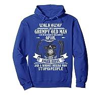 Walk Away I Am Grumpy Old Man Live In Colorado - April Ts Shirts Hoodie Royal Blue