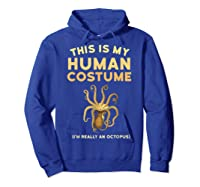 Octopus This Is My Human Costume I'm Really An Octopus Shirts Hoodie Royal Blue