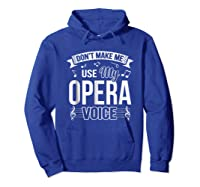 Funny Don't Make Me Use My Opera Voice Theater Shirts Hoodie Royal Blue