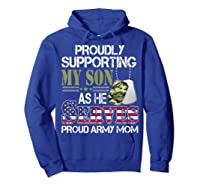 Supporting My Son As He Serves Proud Army Mom Mothers Shirts Hoodie Royal Blue