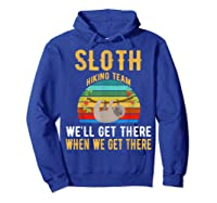 Sloth Hiking Team We Will Get There When Get There Shirt Hoodie Royal Blue
