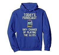 Slot Machine Shirt Funny Casino Gambling Today Forecast Hoodie Royal Blue